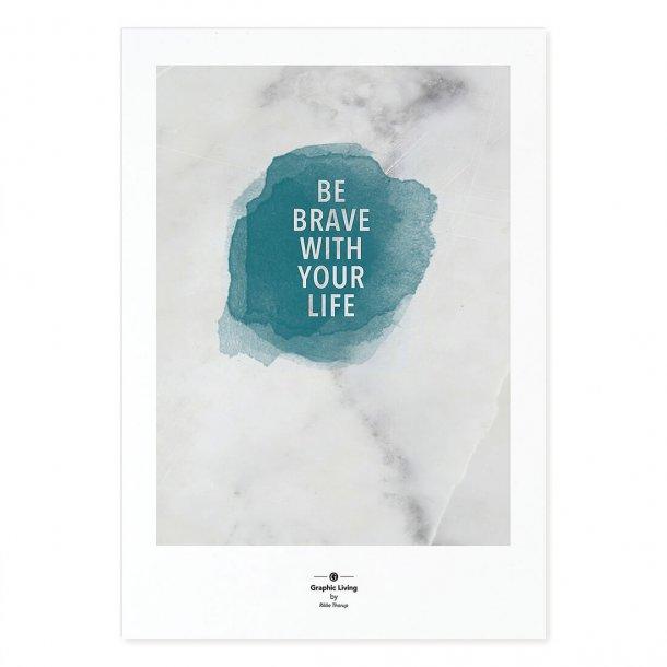 Be brave..